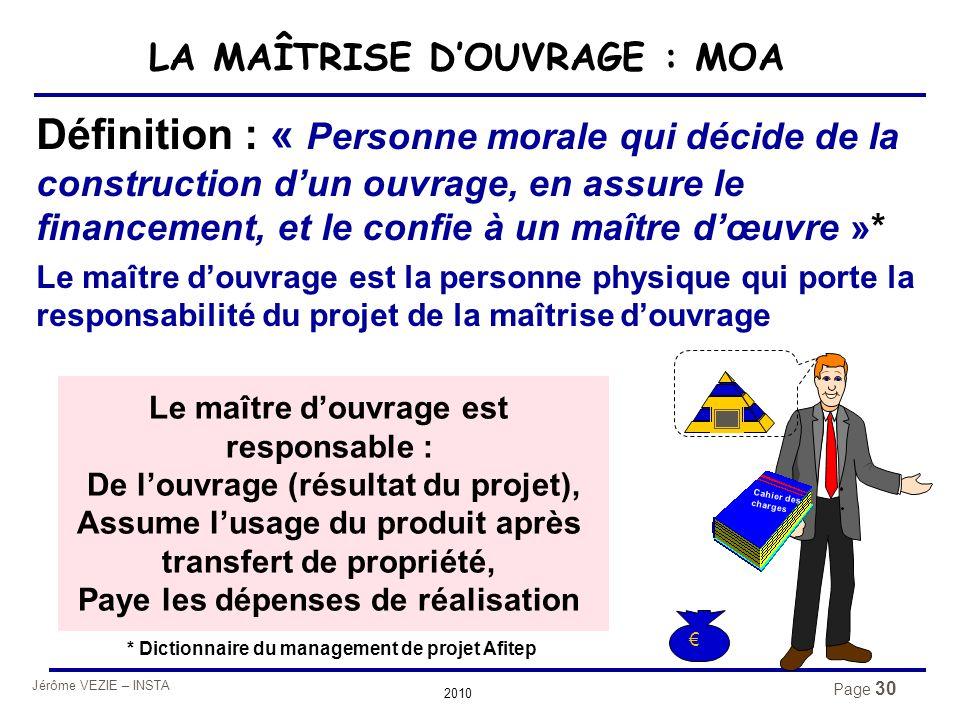 Jérôme VEZIE – INSTA 2010 Page 30 Définition : « Personne morale qui décide de la construction d'un ouvrage, en assure le financement, et le confie à