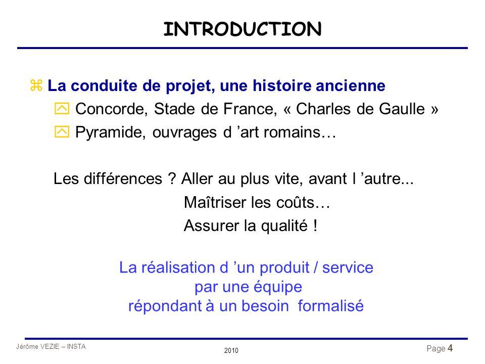 Jérôme VEZIE – INSTA 2010 Page 4 INTRODUCTION zLa conduite de projet, une histoire ancienne y Concorde, Stade de France, « Charles de Gaulle » y Pyram
