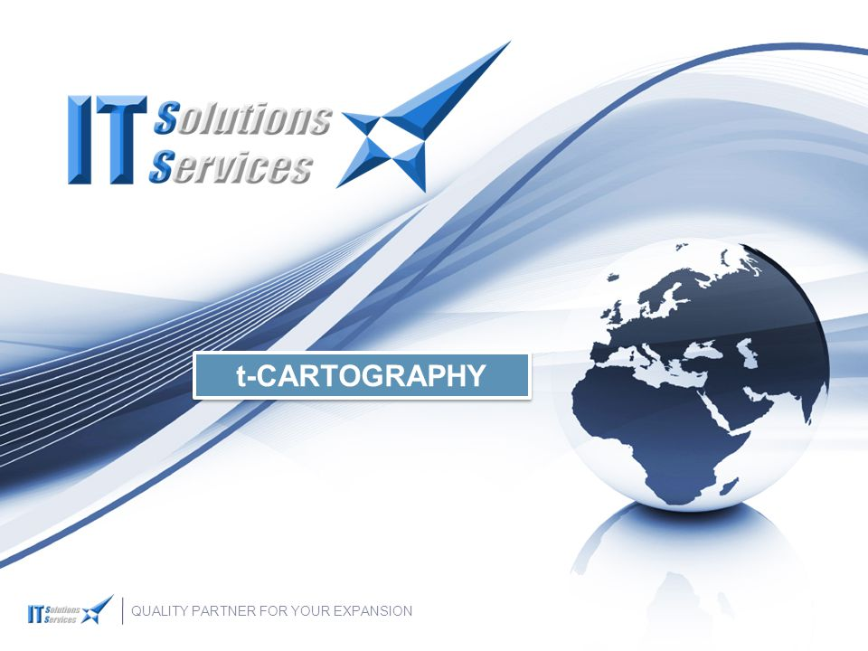 QUALITY PARTNER FOR YOUR EXPANSION t-CARTOGRAPHY