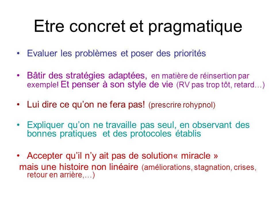 Etre concret et pragmatique •Evaluer les problèmes et poser des priorités •Bâtir des stratégies adaptées, en matière de réinsertion par exemple.