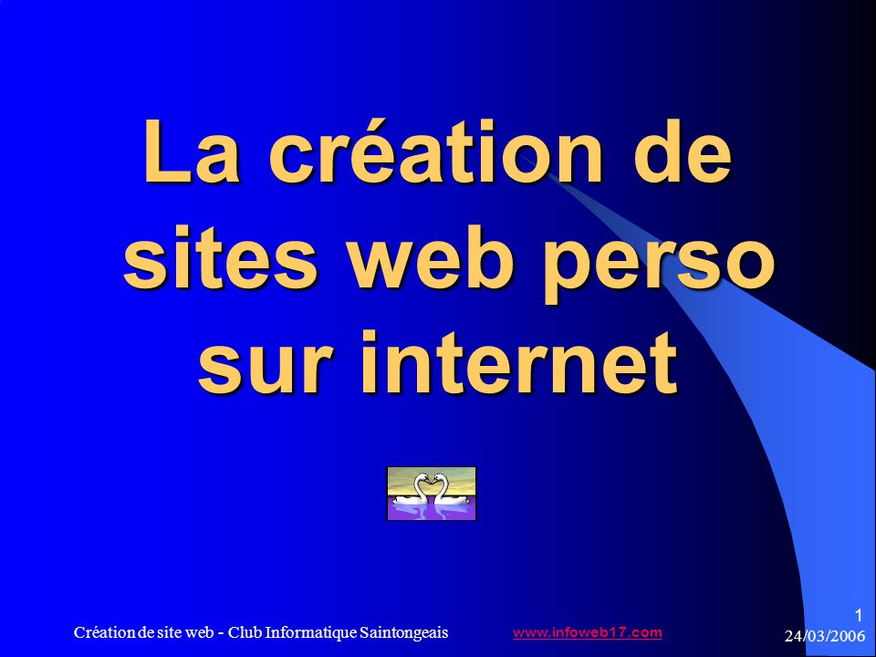 24/03/2006 Création de site web - Club Informatique Saintongeais 1 La création de sites web perso sur internet www.infoweb17.com
