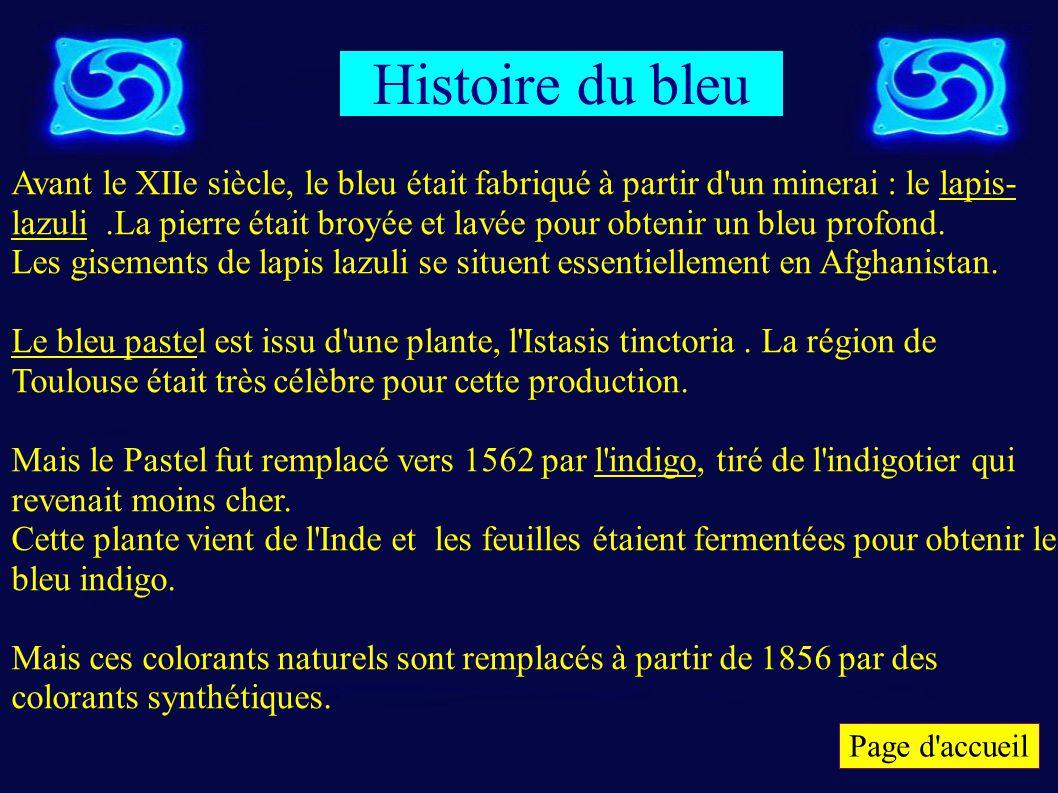 Page d'accueil Histoire du bleu Page d'accueil Avant le XIIe siècle, le bleu était fabriqué à partir d'un minerai : le lapis- lazuli.La pierre était b