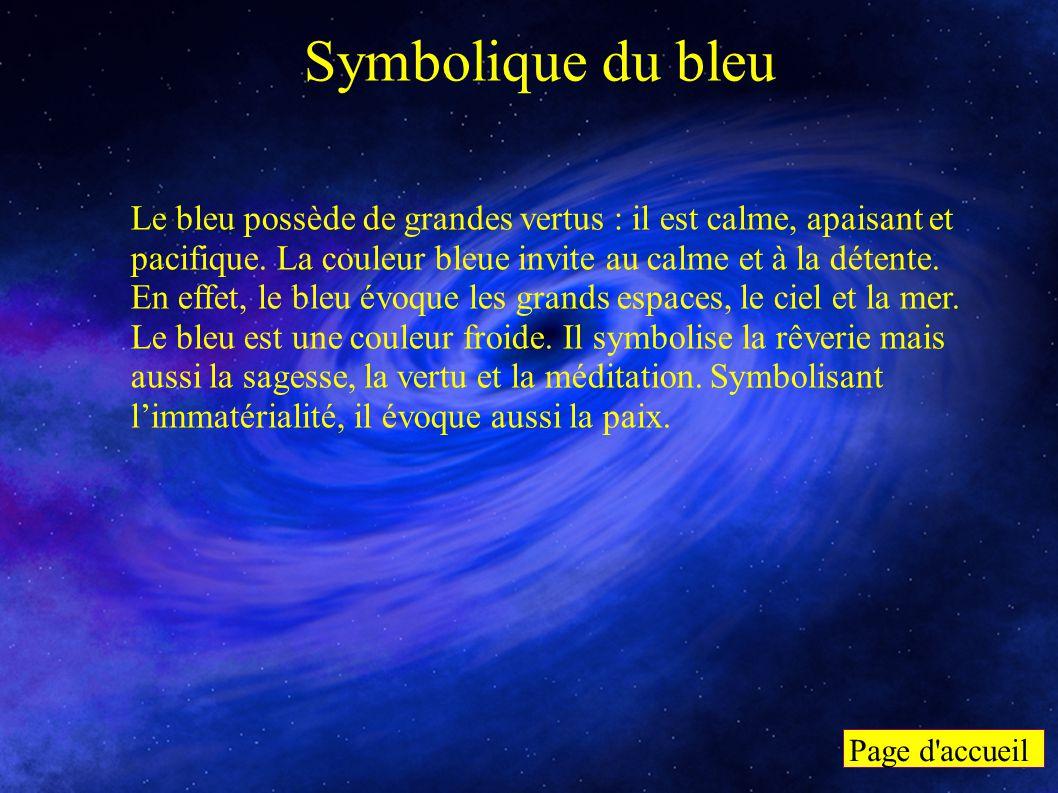 Symbolique du bleu Le bleu possède de grandes vertus : il est calme, apaisant et pacifique. La couleur bleue invite au calme et à la détente. En effet