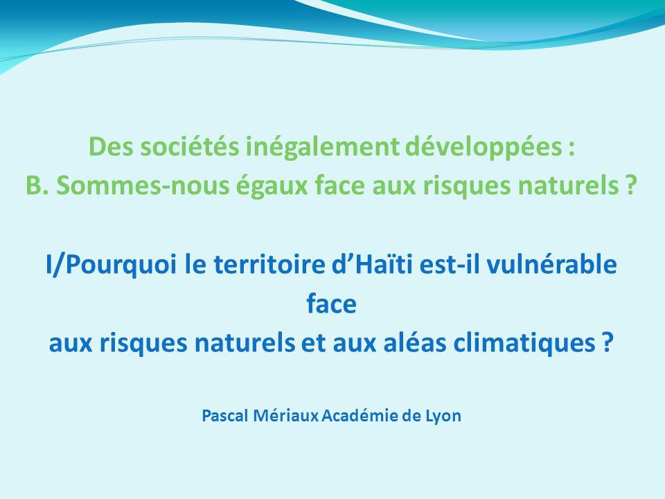 Des sociétés inégalement développées : B. Sommes-nous égaux face aux risques naturels ? I/Pourquoi le territoire d'Haïti est-il vulnérable face aux ri