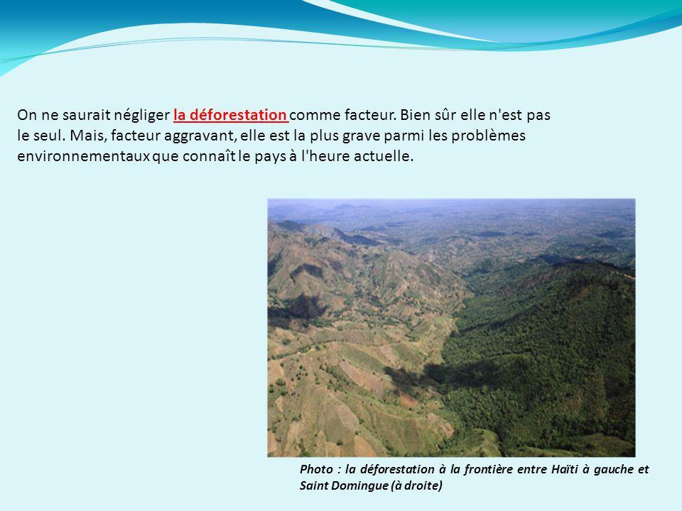 On ne saurait négliger la déforestation comme facteur. Bien sûr elle n'est pas le seul. Mais, facteur aggravant, elle est la plus grave parmi les prob