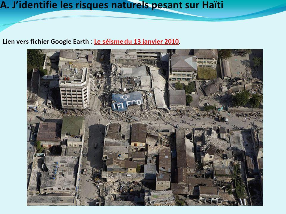 A. J'identifie les risques naturels pesant sur Haïti Lien vers fichier Google Earth : Le séisme du 13 janvier 2010.Le séisme du 13 janvier 2010