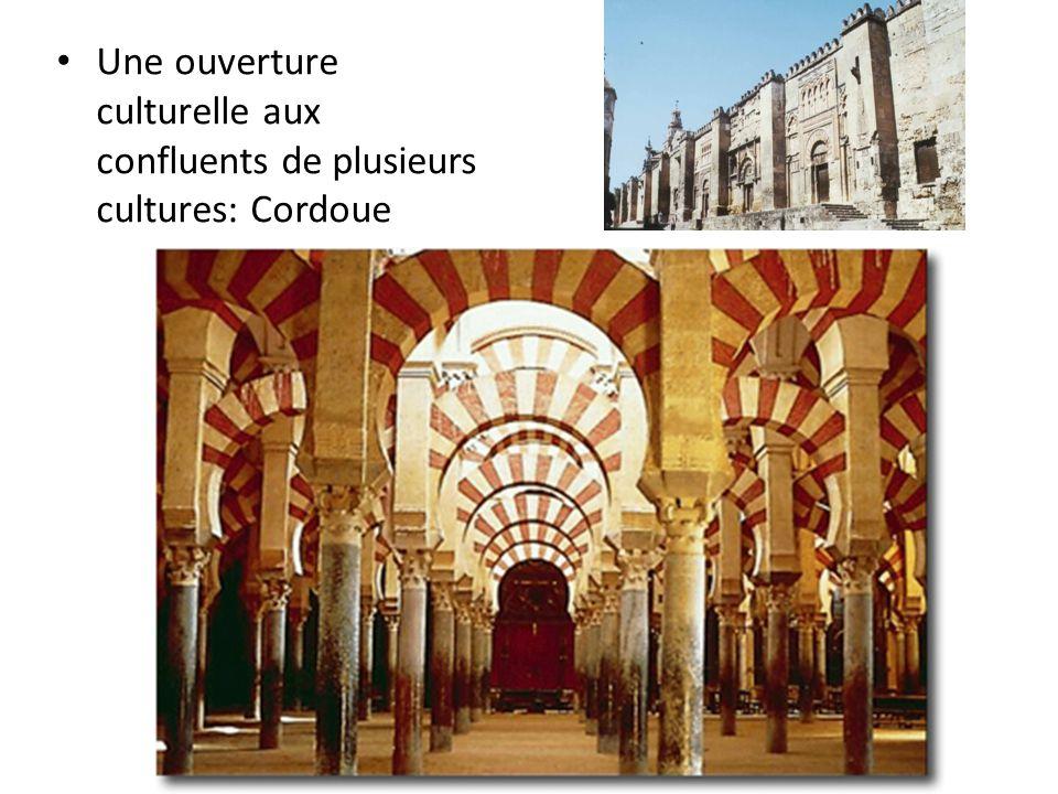 • Une ouverture culturelle aux confluents de plusieurs cultures: Cordoue