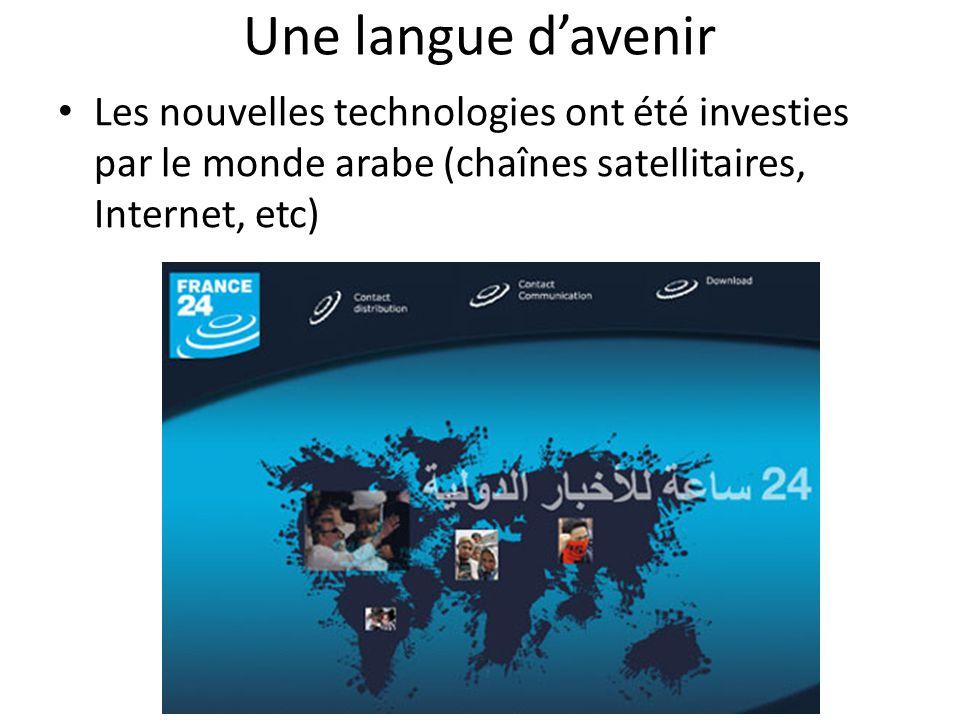 Une langue d'avenir • Les nouvelles technologies ont été investies par le monde arabe (chaînes satellitaires, Internet, etc)