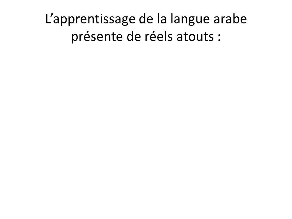 L'apprentissage de la langue arabe présente de réels atouts :