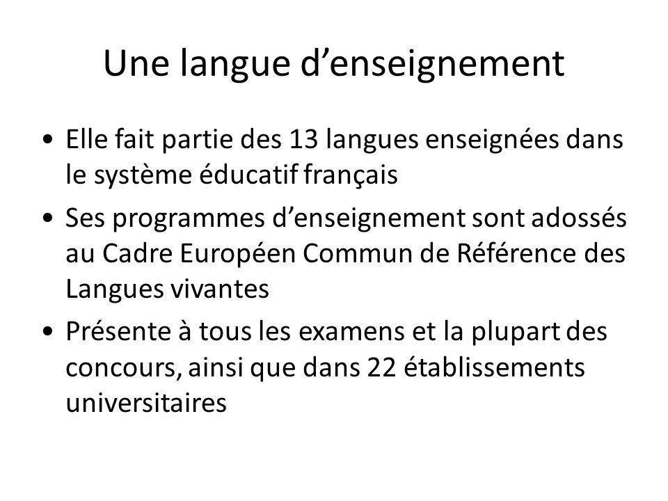 Une langue d'enseignement •Elle fait partie des 13 langues enseignées dans le système éducatif français •Ses programmes d'enseignement sont adossés au Cadre Européen Commun de Référence des Langues vivantes •Présente à tous les examens et la plupart des concours, ainsi que dans 22 établissements universitaires