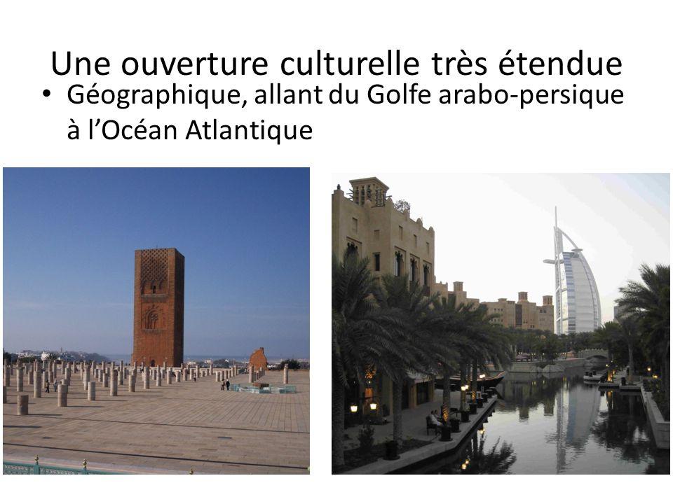 Une ouverture culturelle très étendue • Géographique, allant du Golfe arabo-persique à l'Océan Atlantique