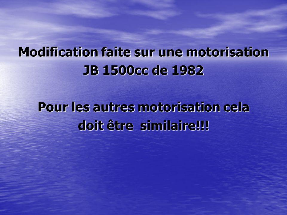 Modification faite sur une motorisation JB 1500cc de 1982 Pour les autres motorisation cela doit être similaire!!!