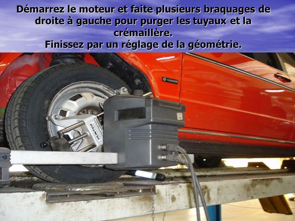 Démarrez le moteur et faite plusieurs braquages de droite à gauche pour purger les tuyaux et la crémaillère. Finissez par un réglage de la géométrie.