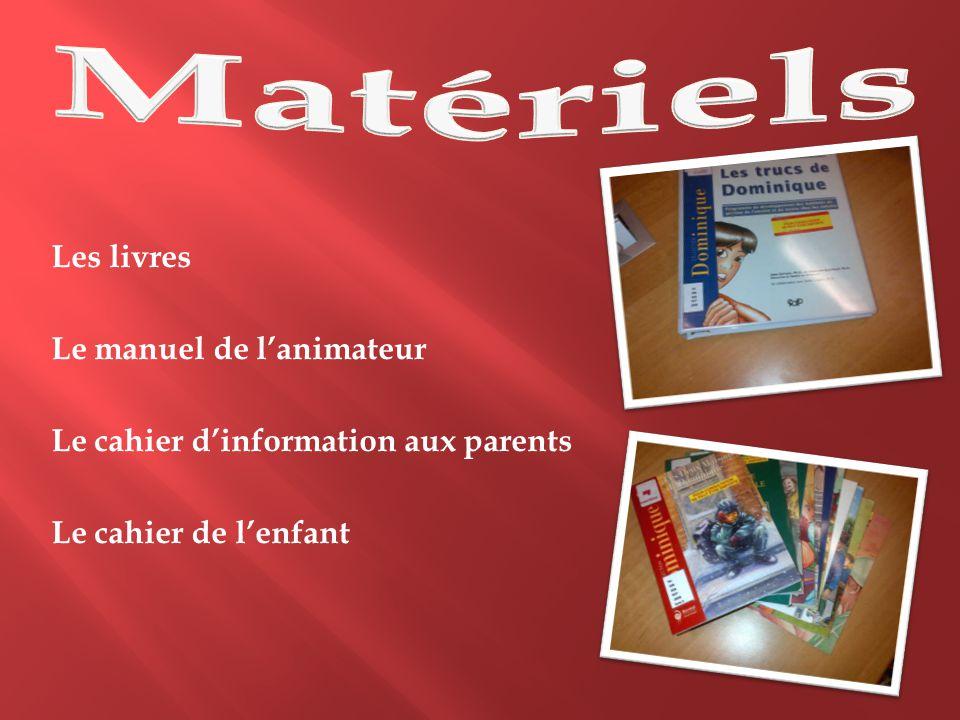 Les livres Le manuel de l'animateur Le cahier d'information aux parents Le cahier de l'enfant