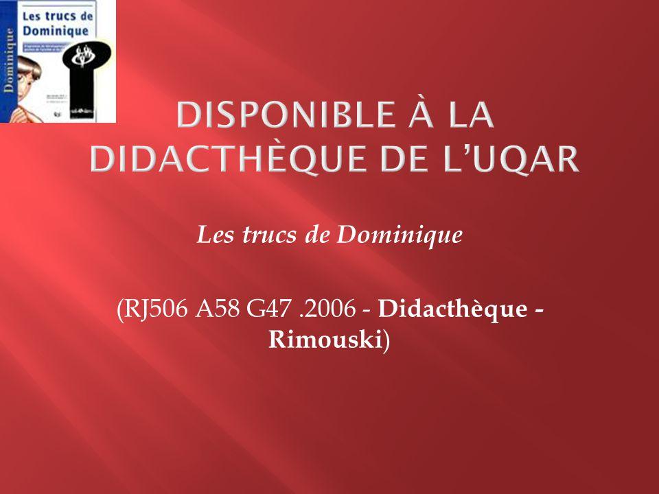 Les trucs de Dominique (RJ506 A58 G47.2006 - Didacthèque - Rimouski )