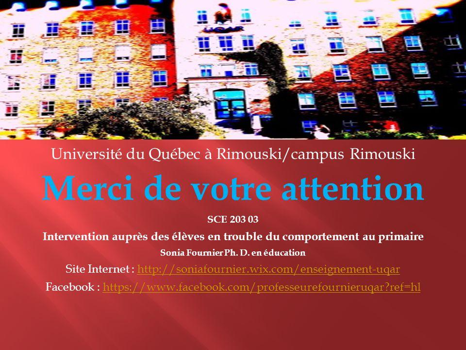 Université du Québec à Rimouski/campus Rimouski Merci de votre attention SCE 203 03 Intervention auprès des élèves en trouble du comportement au prima