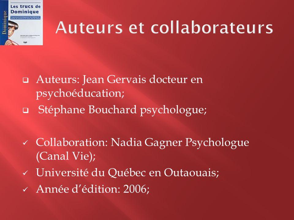  Auteurs: Jean Gervais docteur en psychoéducation;  Stéphane Bouchard psychologue;  Collaboration: Nadia Gagner Psychologue (Canal Vie);  Universi