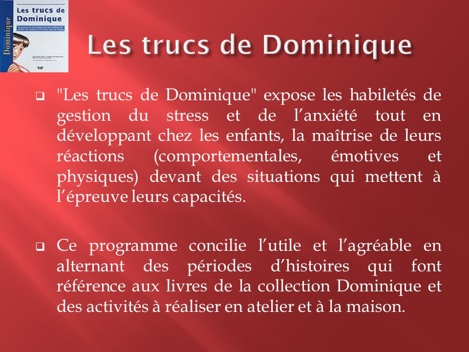  Dominique est un personnage qui, avec ses amis, apprend à gérer sa vie et à se débrouiller dans diverses situations à la maison, à l'école ou dans son quartier.