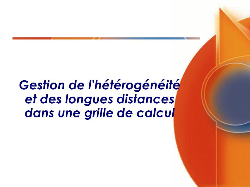 Gestion de l'hétérogénéité et des longues distances dans une grille de calcul