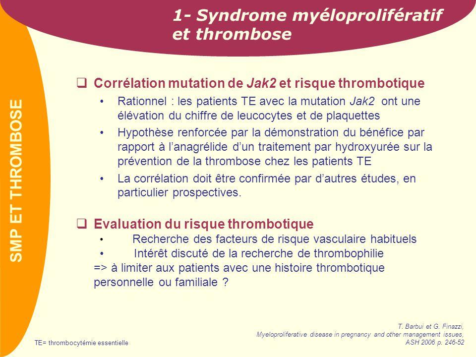 PREVAIL 1- Syndrome myéloprolifératif et thrombose  Corrélation mutation de Jak2 et risque thrombotique •Rationnel : les patients TE avec la mutation
