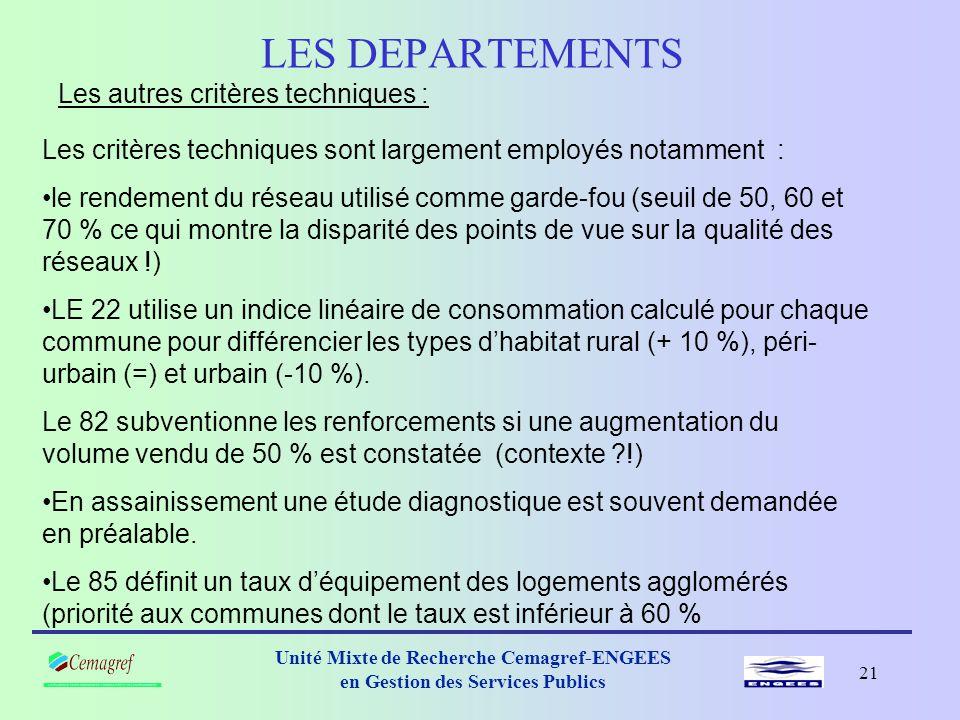 20 Unité Mixte de Recherche Cemagref-ENGEES en Gestion des Services Publics LES DEPARTEMENTS Les autres critères : •Critères « Agence » : les départements suivent les critères de l'Agence, essentiellement en Seine Normandie.