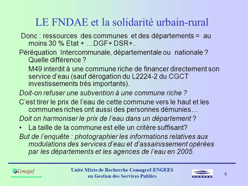 5 Unité Mixte de Recherche Cemagref-ENGEES en Gestion des Services Publics LE FNDAE et la solidarité urbain-rural Comment aider ceux qui sont dans le