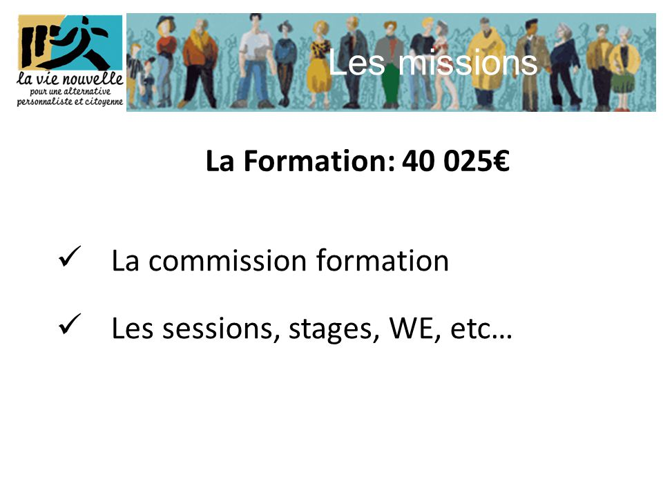 Les missions  La commission formation  Les sessions, stages, WE, etc… La Formation: 40 025€