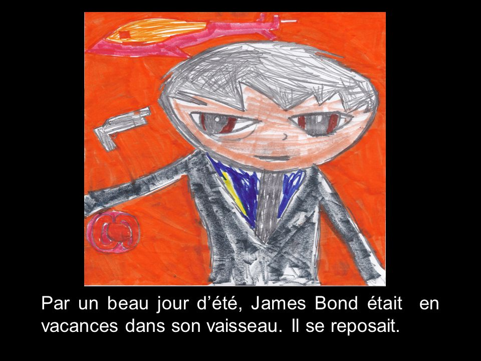 James Bond Texte de Liam, Thomas, Julien, Carl-Frédérick et Nicolas Illustrations de Julien, Carl-Frédérick et Thomas
