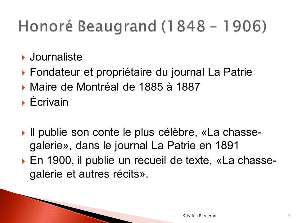  Journaliste  Fondateur et propriétaire du journal La Patrie  Maire de Montréal de 1885 à 1887  Écrivain  Il publie son conte le plus célèbre, «La chasse- galerie», dans le journal La Patrie en 1891  En 1900, il publie un recueil de texte, «La chasse- galerie et autres récits».