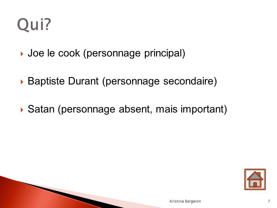  Joe le cook (personnage principal)  Baptiste Durant (personnage secondaire)  Satan (personnage absent, mais important) 7Kristina Bergeron