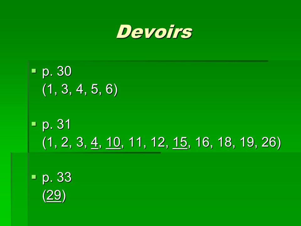 Devoirs  p. 30 (1, 3, 4, 5, 6)  p. 31 (1, 2, 3, 4, 10, 11, 12, 15, 16, 18, 19, 26)  p. 33 (29)