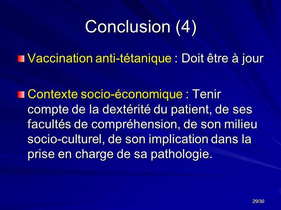 29/30 Conclusion (4) Vaccination anti-tétanique : Doit être à jour Contexte socio-économique : Tenir compte de la dextérité du patient, de ses facultés de compréhension, de son milieu socio-culturel, de son implication dans la prise en charge de sa pathologie.