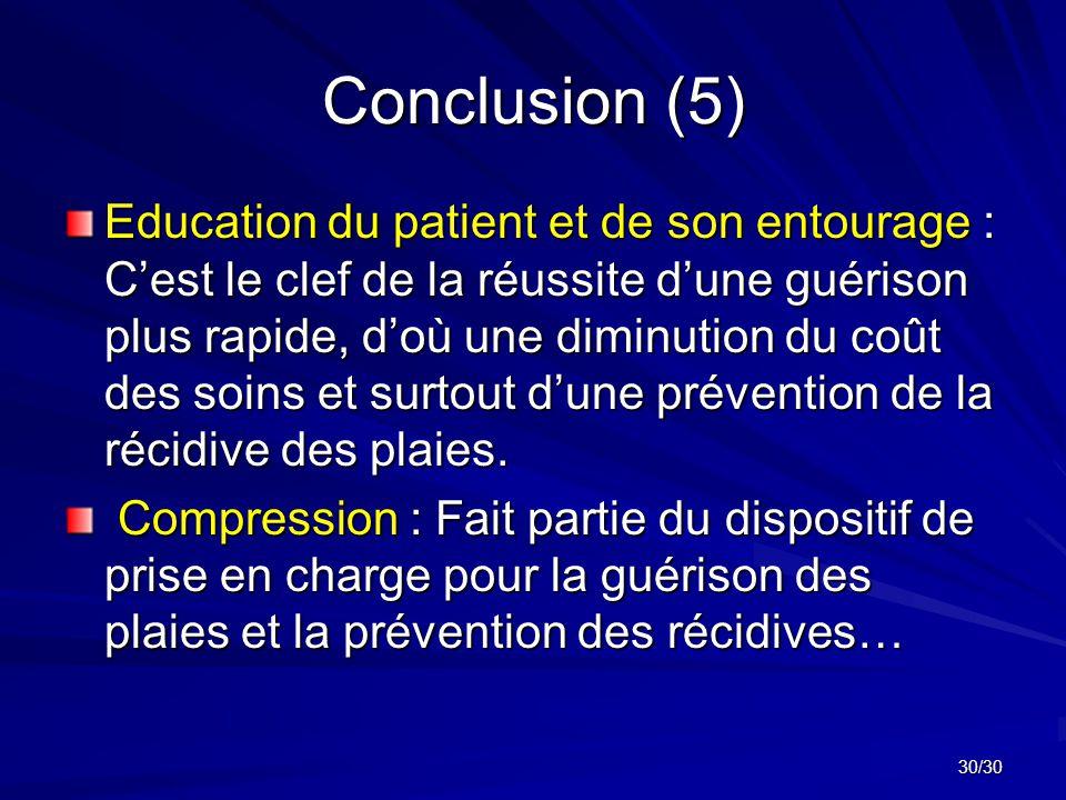 30/30 Conclusion (5) Education du patient et de son entourage : C'est le clef de la réussite d'une guérison plus rapide, d'où une diminution du coût des soins et surtout d'une prévention de la récidive des plaies.