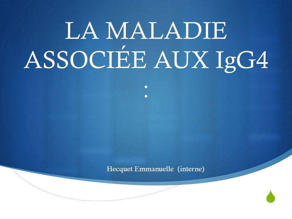  LA MALADIE ASSOCIÉE AUX IgG4 : Hecquet Emmanuelle (interne)