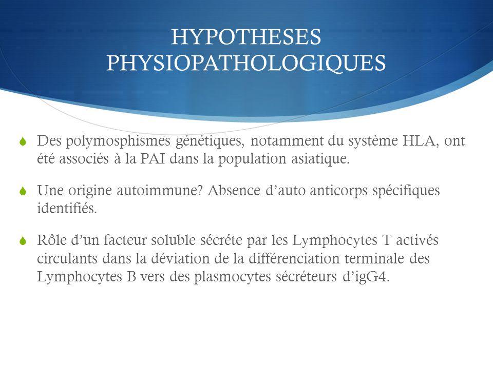 HYPOTHESES PHYSIOPATHOLOGIQUES  Des polymosphismes génétiques, notamment du système HLA, ont été associés à la PAI dans la population asiatique.  Un