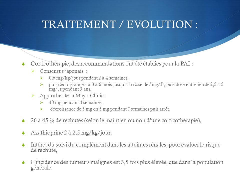 TRAITEMENT / EVOLUTION :  Corticothérapie, des recommandations ont été établies pour la PAI :  Consensus japonais :  0,6 mg/kg/jour pendant 2 à 4 s