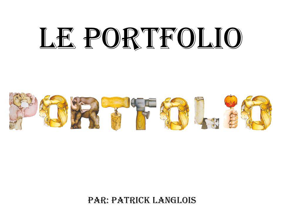 Le portfolio Par: Patrick Langlois