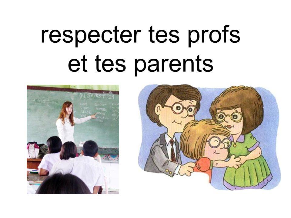 respecter tes profs et tes parents