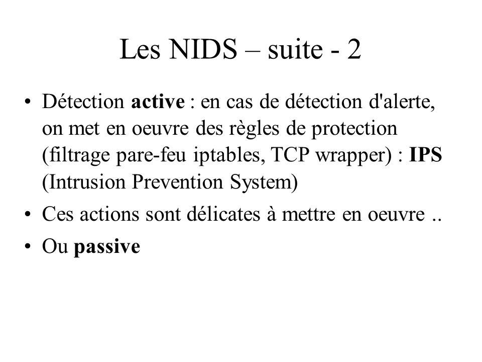 Les NIDS – suite - 2 •Détection active : en cas de détection d'alerte, on met en oeuvre des règles de protection (filtrage pare-feu iptables, TCP wrap