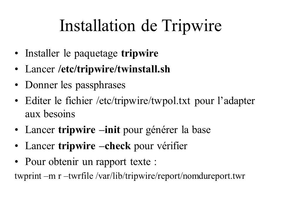 Installation de Tripwire •Installer le paquetage tripwire •Lancer /etc/tripwire/twinstall.sh •Donner les passphrases •Editer le fichier /etc/tripwire/