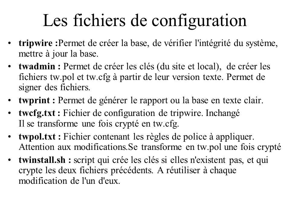 Les fichiers de configuration •tripwire :Permet de créer la base, de vérifier l'intégrité du système, mettre à jour la base. •twadmin : Permet de crée