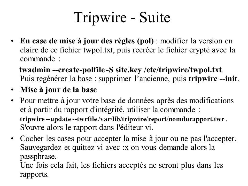 Tripwire - Suite •En case de mise à jour des règles (pol) : modifier la version en claire de ce fichier twpol.txt, puis recréer le fichier crypté avec