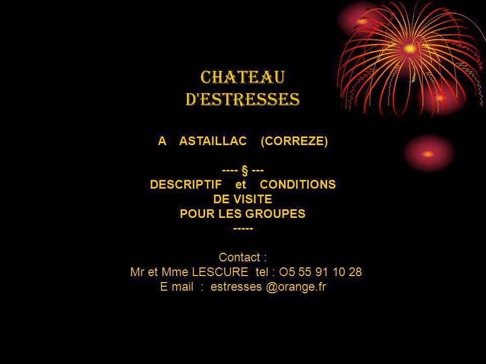 CHATEAU D'ESTRESSES A ASTAILLAC (CORREZE) ---- § --- DESCRIPTIF et CONDITIONS DE VISITE POUR LES GROUPES ----- Contact : Mr et Mme LESCURE tel : O5 55