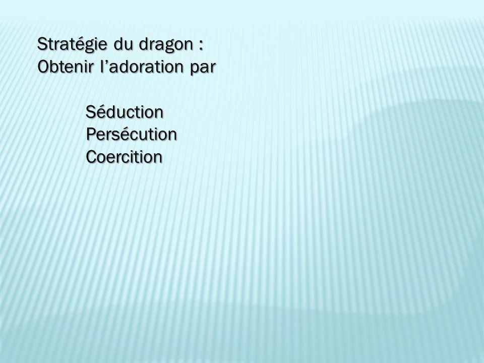 Stratégie du dragon : Obtenir l'adoration par SéductionPersécutionCoercition