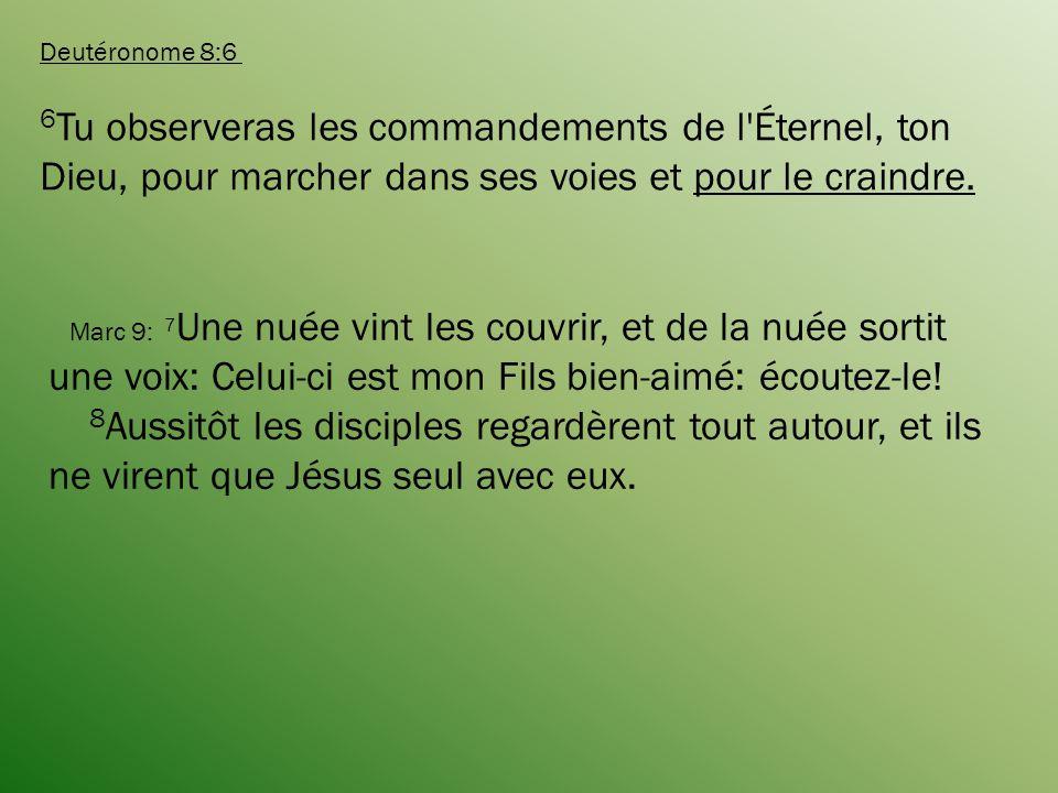Deutéronome 8:6 6 Tu observeras les commandements de l Éternel, ton Dieu, pour marcher dans ses voies et pour le craindre.