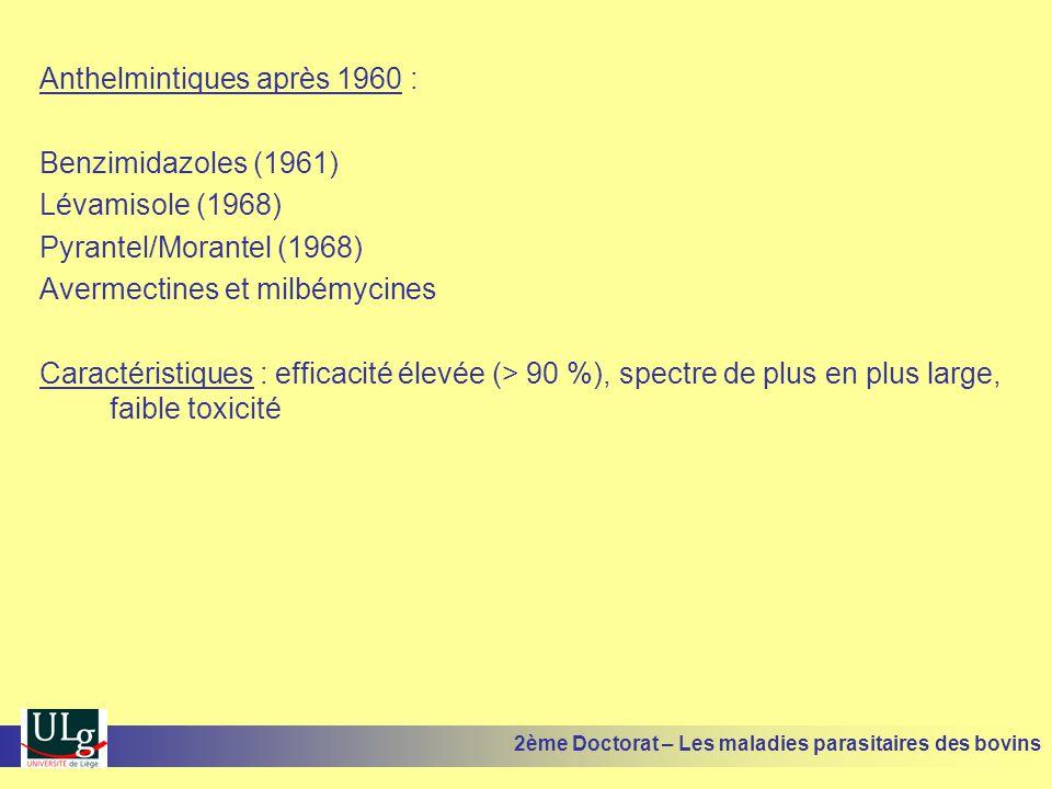 Anthelmintiques après 1960 : Benzimidazoles (1961) Lévamisole (1968) Pyrantel/Morantel (1968) Avermectines et milbémycines Caractéristiques : efficaci