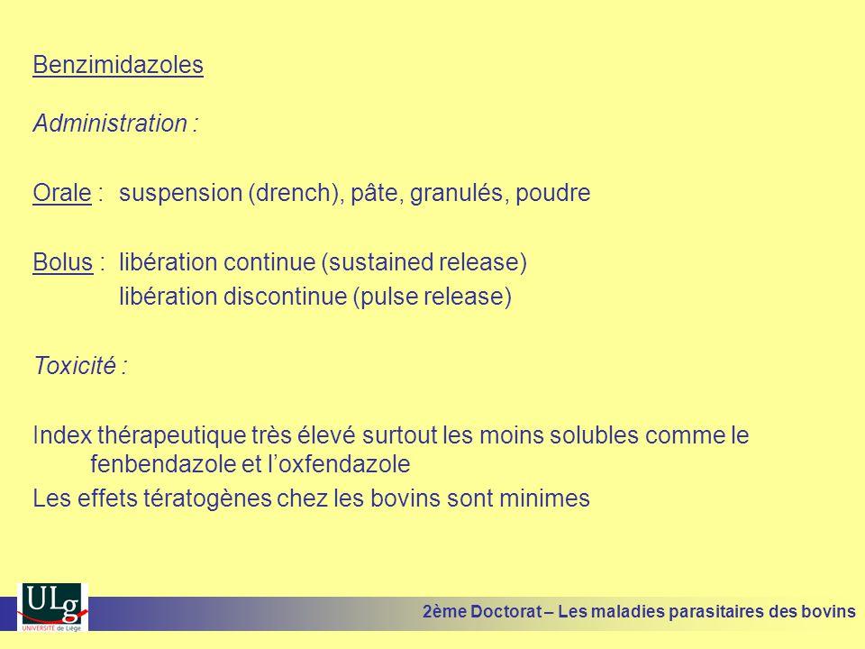 Benzimidazoles Administration : Orale : suspension (drench), pâte, granulés, poudre Bolus : libération continue (sustained release) libération discont