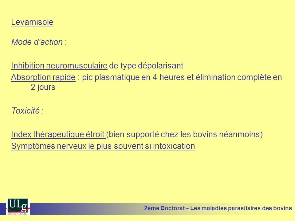 Levamisole Mode d'action : Inhibition neuromusculaire de type dépolarisant Absorption rapide : pic plasmatique en 4 heures et élimination complète en