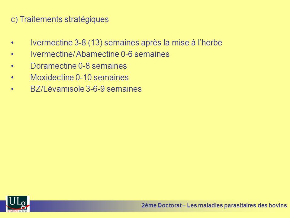 c) Traitements stratégiques •Ivermectine 3-8 (13) semaines après la mise à l'herbe •Ivermectine/ Abamectine 0-6 semaines •Doramectine 0-8 semaines •Mo