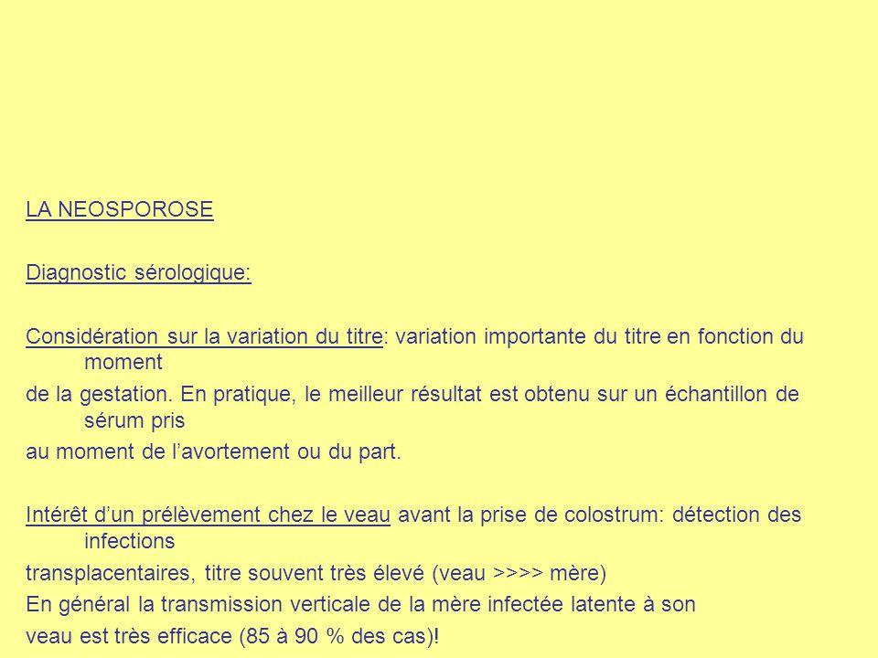 LA NEOSPOROSE Diagnostic sérologique: Considération sur la variation du titre: variation importante du titre en fonction du moment de la gestation. En